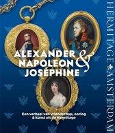 Alexander, Napoleon & Joséphine. Een verhaal van vriendschap, oorlog & kunst uit de Hermitage