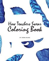 How Teachers Swear Coloring Book for Young Adults and Teens (8x10 Coloring Book / Activity Book)