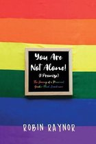 You Are Not Alone! (I Promise)