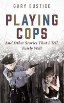 Playing Cops and Other Stories that I Tell, Fairly Well