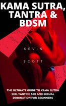 Kama Sutra, Tantra And BDSM: The Ultimate Guide To Kama Sutra Sex, Tantric Sex And Sexual Domination For Beginners