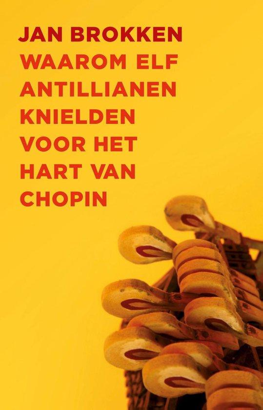 Boek cover Waarom elf Antillianen knielden voor het hart van Chopin van Jan Brokken