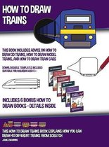 How to Draw Trains (This Book Includes Advice on How to Draw 3D Trains, How to Draw Model Trains, and How to Draw Train Cars); This how to draw trains book explains how you can draw 40 different trains from scratch