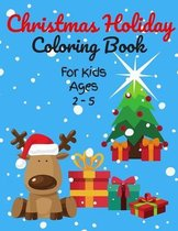 Christmas Holiday Coloring Book For Kids Ages 2-5