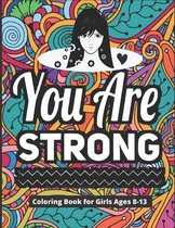You Are Strong Coloring Book for Girls Ages 8-13