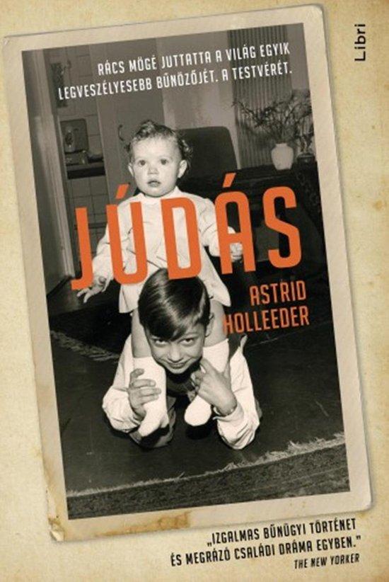Boek cover Júdás - Rács mögé juttatta a világ egyik legveszélyesebb bűnözőjét. A testvérét. van Astrid Holleeder (Onbekend)