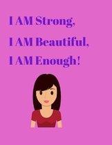 I AM Strong, I AM Beautiful, I AM Enough!