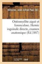 Osteomyelite Aigue Et Furonculose. Hernie Inguinale Directe, Examen Anatomique