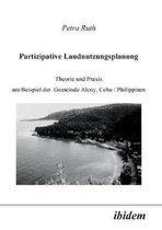 Partizipative Landnutzungsplanung. Theorie und Praxis am Beispiel der Gemeinde Alcoy, Cebu/Philippinen