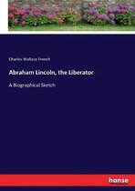 Abraham Lincoln, the Liberator