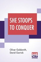 She Stoops To Conquer; Or, The Mistakes Of A Night; A Comedy With Prologue By David Garrick