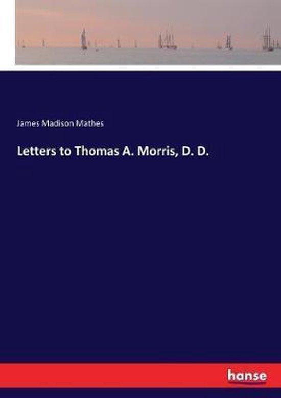 Letters to Thomas A. Morris, D. D.