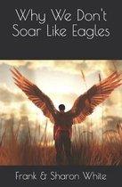 Why We Don't Soar Like Eagles