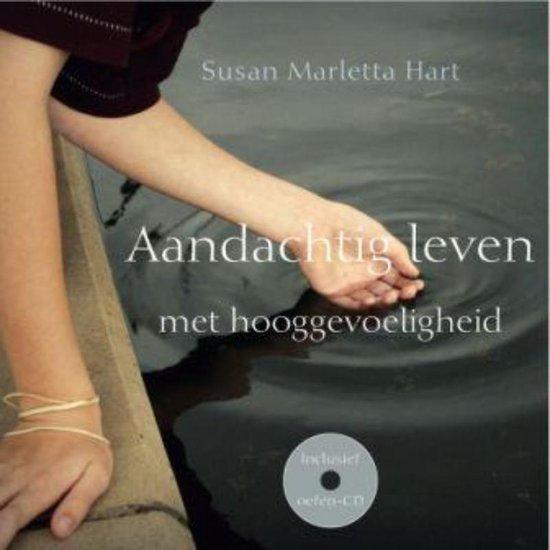 Aandachtig leven met hooggevoeligheid - Susan Marletta-Hart |