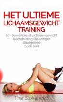 Het ultieme Lichaamsgewicht training - 50+ Geavanceerd lichaamsgewicht Krachttraining oefeningen blootgelegd (Boek één)