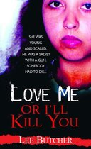 Omslag Love Me Or I'll Kill You
