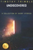 Undiscovered - A Collection of Short Stories