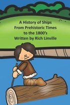 A History of Ships From Prehistoric Times to the 1800's