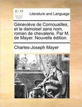 G nevi ve de Cornouailles, et le damoisel sans nom, roman de chevalerie. Par M. de Mayer. Nouvelle dition.