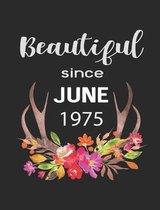 Beautiful Since June 1975