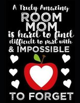 A Truly Amazing Room Mom Is Hard To Find, Difficult To Part With And Impossible To Forget