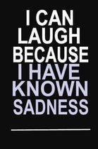 I Can Laugh Because I have Known Sadness