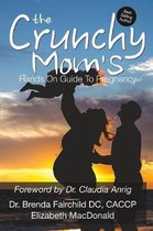 The Crunchy Mom's Hands on Guide to Pregnancy