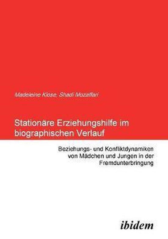Stationare Erziehungshilfe im biographischen Verlauf. Beziehungs- und Konfliktdynamiken von Madchen und Jungen in der Fremdunterbringung