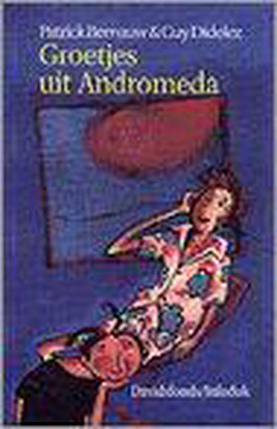 Groetjes uit andromeda - Patrick Bernauw |