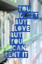 You Can't Buy Love But You Can Rent It