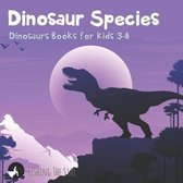 Dinosaur Species - Dinosaurs Books for Kids 3-8