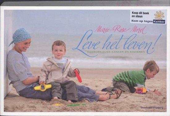 Leve Het Leven ! - Marie-Rose Morel |