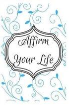Affirm Your Life