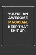 You're An Awesome Magician Keep That Shit Up