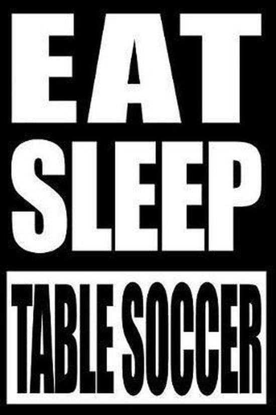 Eat Sleep Table Soccer Gift Notebook for Table Soccer Fans and Players