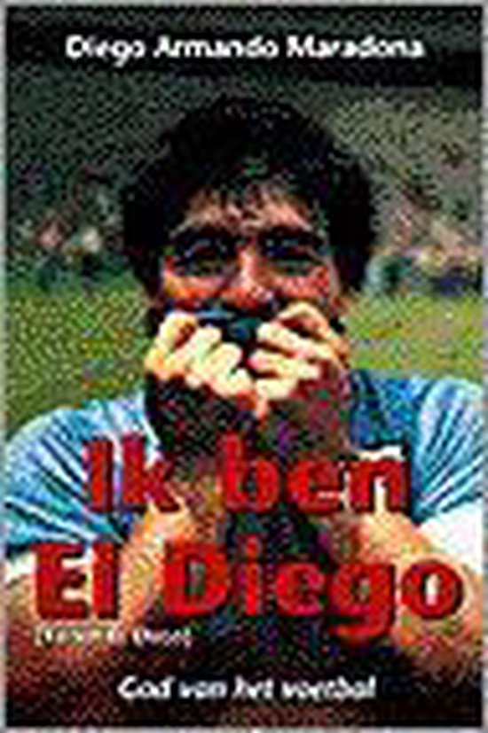 Ik Ben El Diego, God Van Het Voetbal - Diego Armando Maradona |