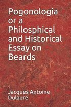 Pogonologia or a Philosphical and Historical Essay on Beards