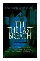 The TILL THE LAST BREATH - The Incredible True Story of Louis Hughes & Jacob D. Green's Attempts to Break Free