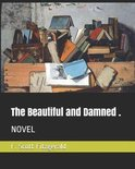 The Beautiful and Damned .