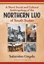 A Short Social and Cultural Anthropology of the Northern Luo of South Sudan