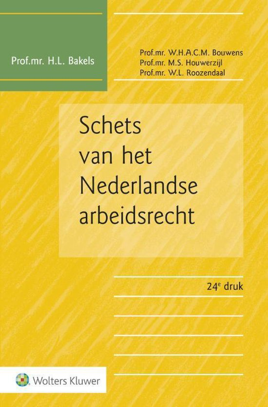 Schets van het Nederlandse arbeidsrecht - H.L. Bakels |