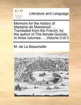 Memoirs for the History of Madame de Maintenon ... Translated from the French, by the Author of the Female Quixote. in Three Volumes. ... Volume 3 of 3
