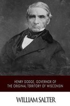 Henry Dodge, Governor of the Original Territory of Wisconsin