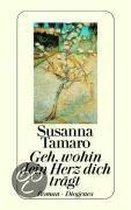 Boek cover Geh, wohin dein Herz dich trägt van Susanna Tamaro