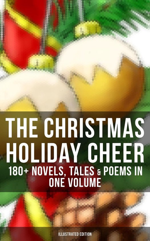 Boek cover The Christmas Holiday Cheer: 180+ Novels, Tales & Poems in One Volume (Illustrated Edition) van Charles Dickens (Onbekend)