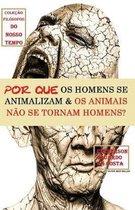 Por Que OS Homens Se Animalizam E OS Animais N
