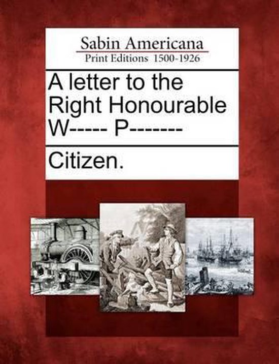 A Letter to the Right Honourable W----- P-------