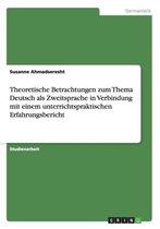 Theoretische Betrachtungen Zum Thema Deutsch ALS Zweitsprache in Verbindung Mit Einem Unterrichtspraktischen Erfahrungsbericht