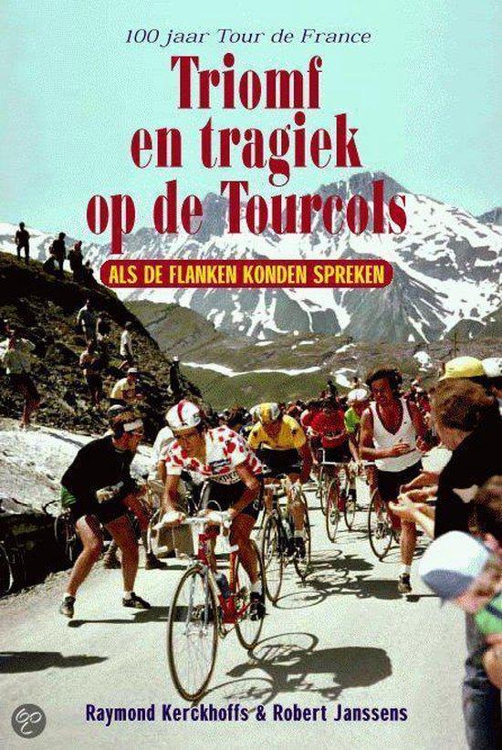 Triomf En Tragiek Op De Tourcols - Raymond Kerckhoffs |