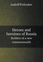 Heroes and Heroines of Russia Builders of a New Commonwealth